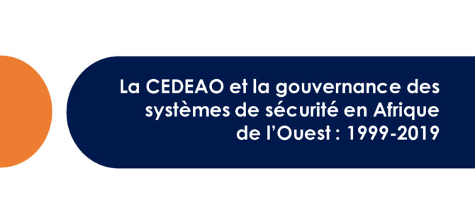 """ASSN Publishes """"ECOWAS And The Governance Of The Security Sector In West Africa: 1999 – 2019"""" (French Version)"""