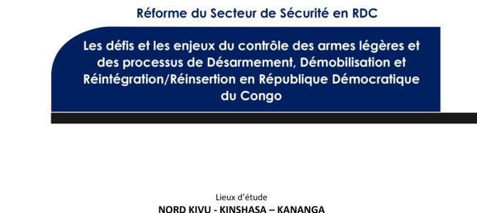 Les défis et les enjeux du contrôle des armes légères et des processus de Désarmement, Démobilisation et Réintégration/Réinsertion en République Démocratique du Congo.