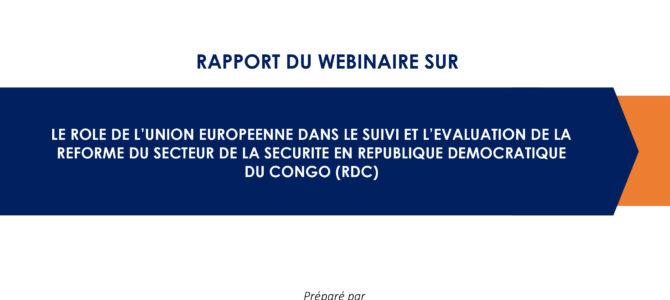 Rapport du wébinaire sur le rôle de l'Union Européenne dans le suivi et l'évaluation de la réforme du secteur de la sécurité en République Démocratique du Congo (RDC)